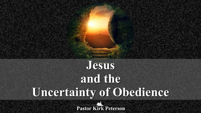 Jesus and the Uncertainty of Obedience
