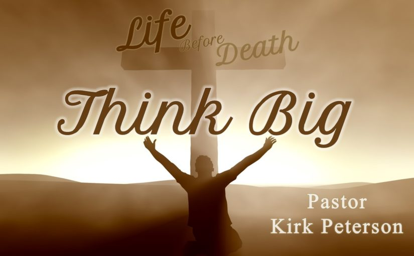 Life Before Death: Think Big