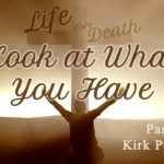 Life Before Death: Look at what you have