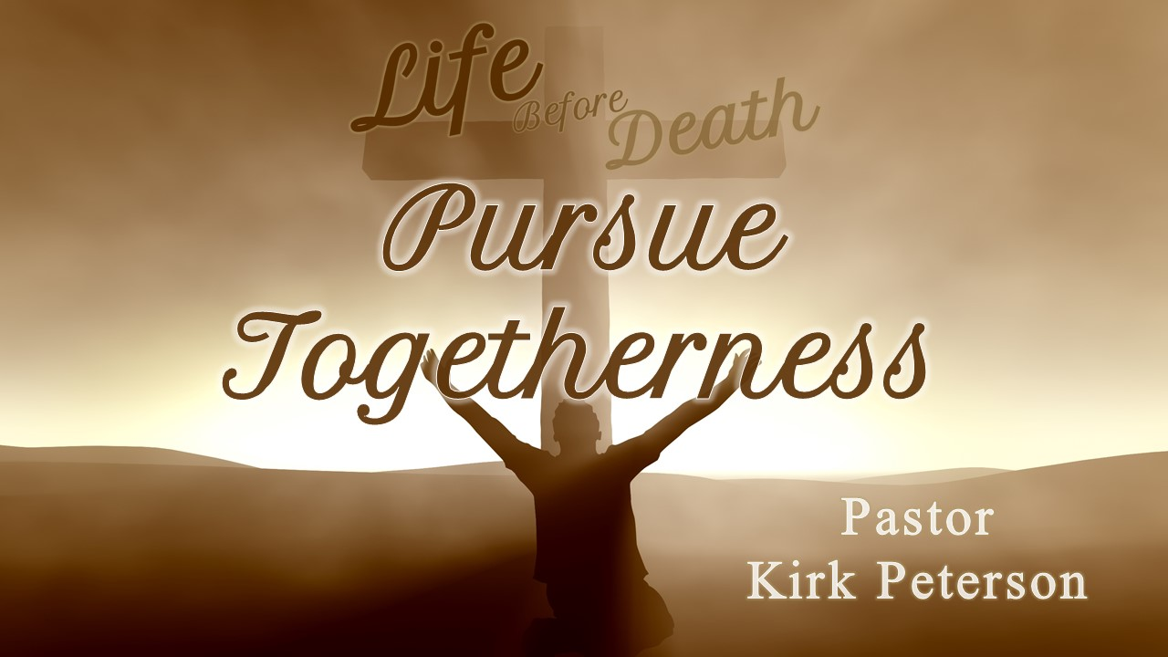 Life Before Death: Pursue Togetherness