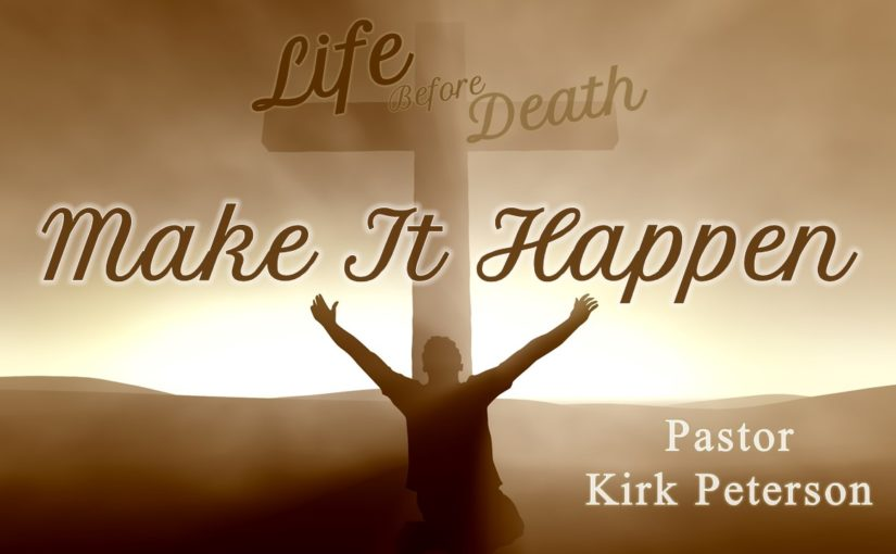 Life Before Death: Make It Happen