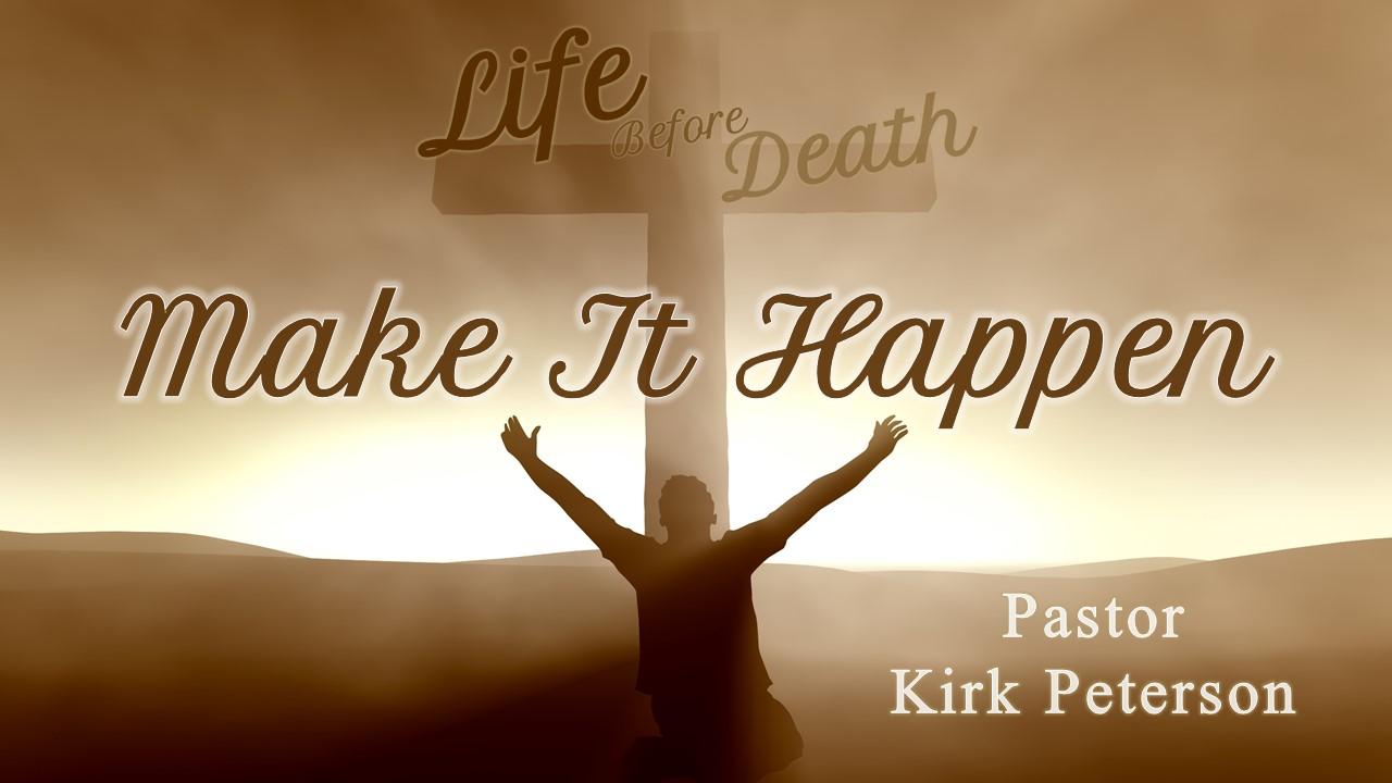 Life Before Death: Make It Happen