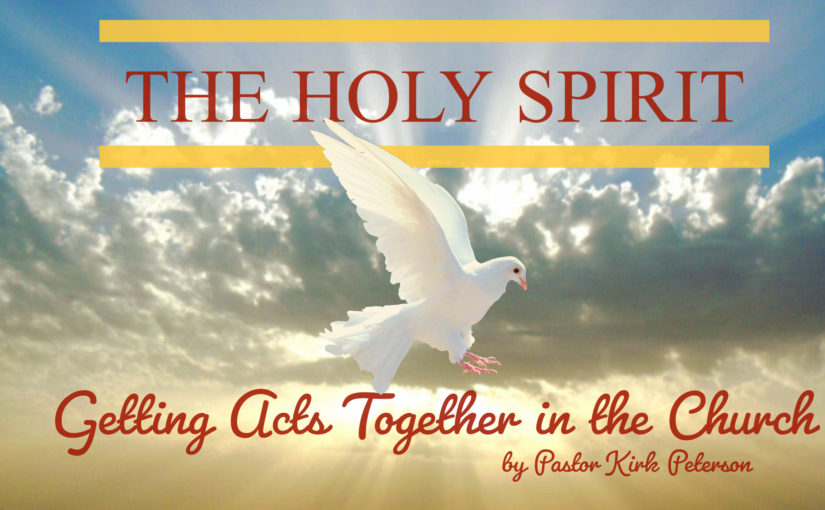 """Getting Acts Together in the Church"" by Pastor Kirk Peterson"