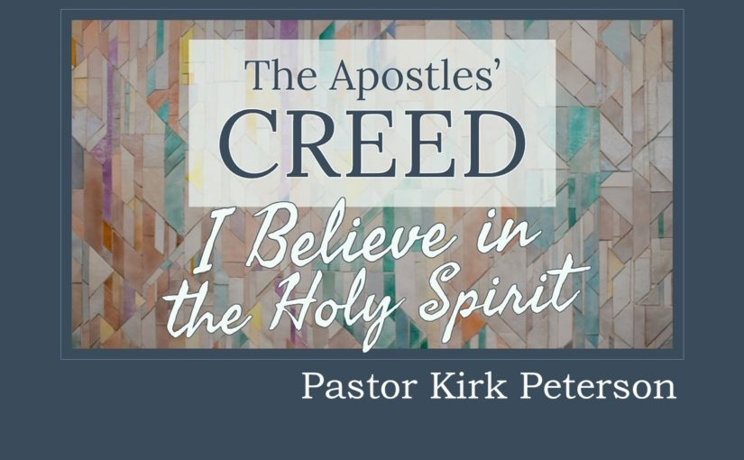 Creed: I Believe in the Holy Spirit sermon by Kirk Peterson