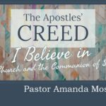 Creed: I Believe the Church and the Communion of Saints , sermon by Amanda Moseng
