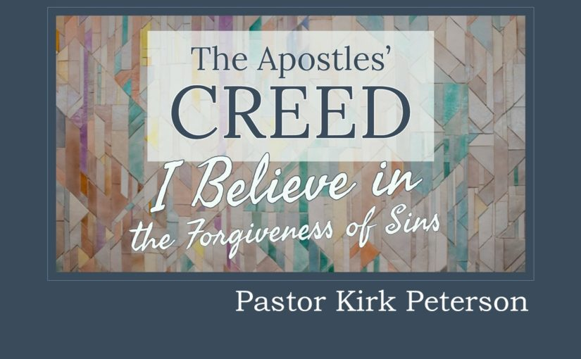 Creed: I Believe in the Forgiveness of Sins, sermon by Kirk Peterson