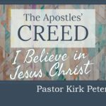 Creed: I Believe in Jesus sermon by Kirk Peterson