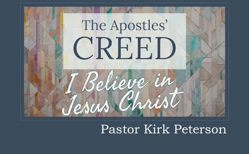 Creed: I Believe in Jesus sermon by Kirk Peterson
