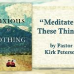 Anxious for Nothing: Meditate on These Things