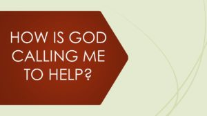 How is God Calling Me to Help?