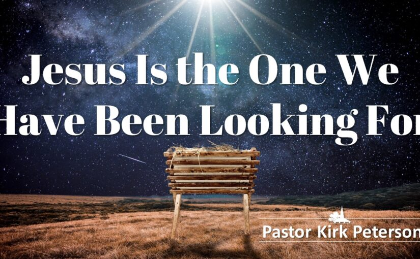 Jesus Is the One We Have Been Looking For