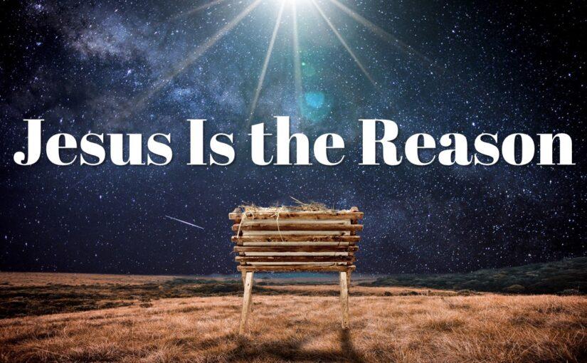 Jesus Is the Reason – Christmas Eve