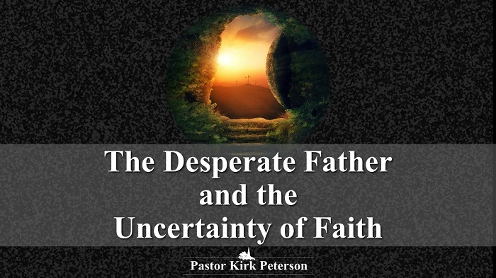 The Desperate Father and the Uncertainty of Faith