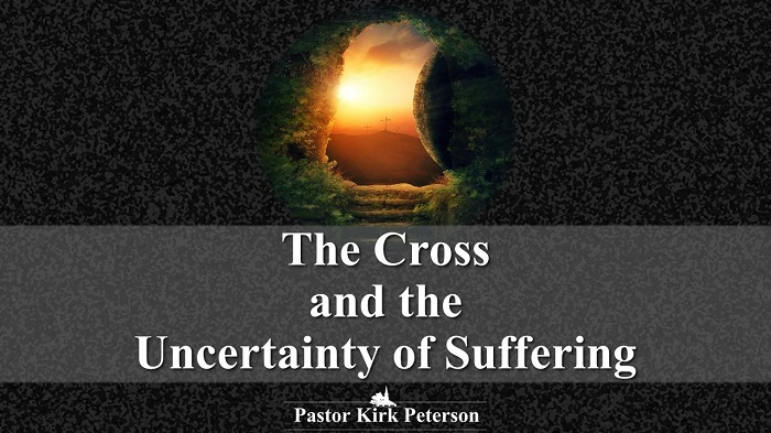 The Cross and the Uncertainty of Suffering